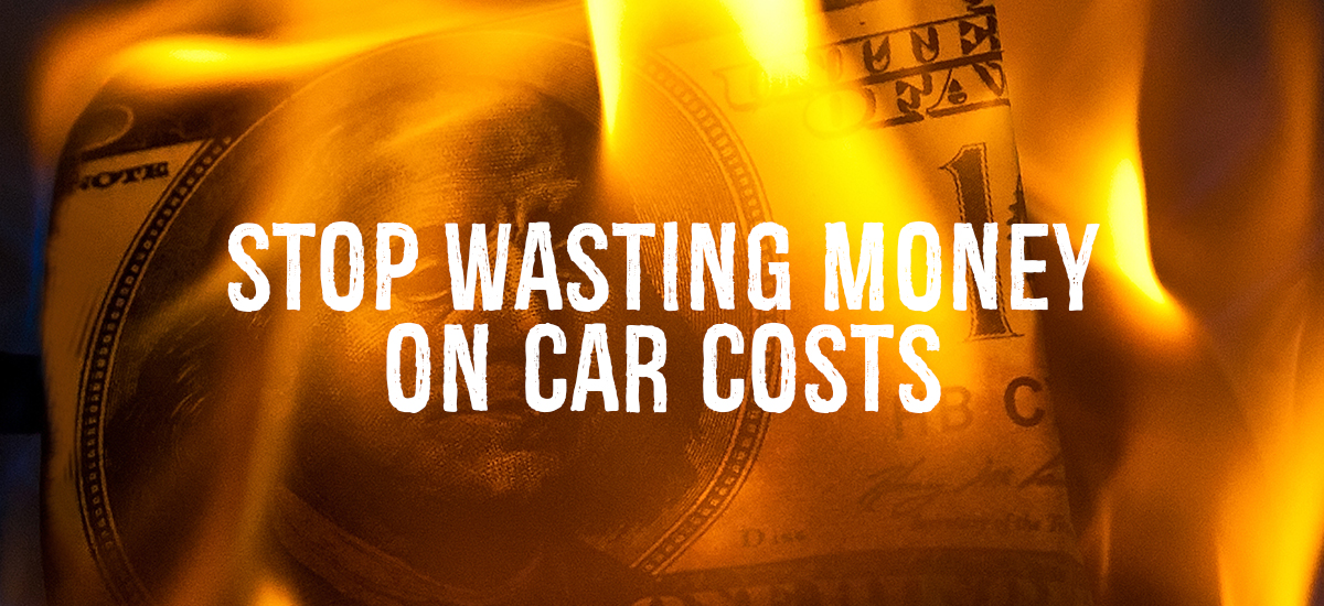 How to Stop Wasting Money on Car Costs